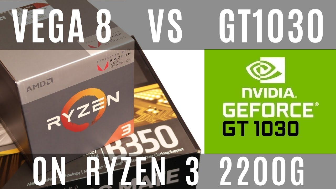Amd Vega 8 Vs Gt1030 On Ryzen 3 2200g Raven Ridge Youtube