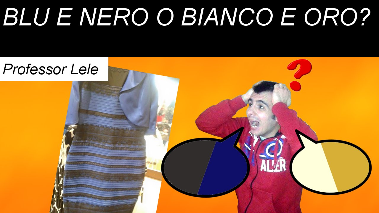brand new 8b999 b2321 #TheDress: bianco e oro, o blu e nero? [PROFESSOR LELE ci spiega #19]