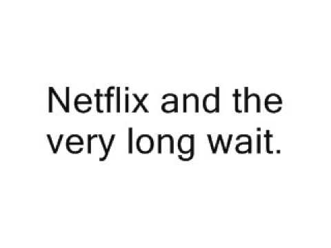 Netflix and the very long wait