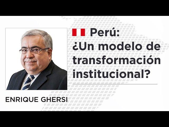 Enrique Ghersi | Perú: ¿Un modelo de transformación institucional?