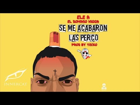 Ele A El Dominio - Se Me Acabaron Las Percos  (Prod: Yecko & Josh D'Ace)