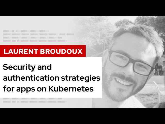 Security and authentication strategies for apps on Kubernetes   DevNation Tech Talk
