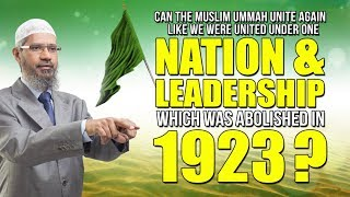 Can the Muslim Ummah Unite Again Under One Nation & Leadership which was Abolished in 1923? Video