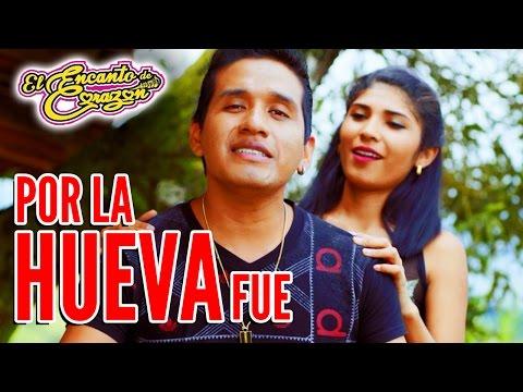 El Encanto de Corazón - Por La Hueva Fue | Video Oficial