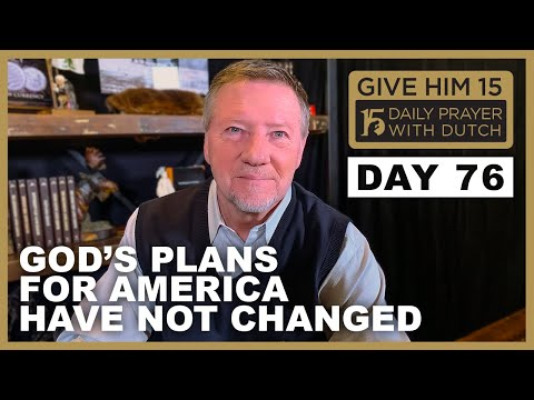 God's Plans for America Have Not Changed | Give Him 15: Daily Prayer with Dutch Day 76 (Jan. 21,