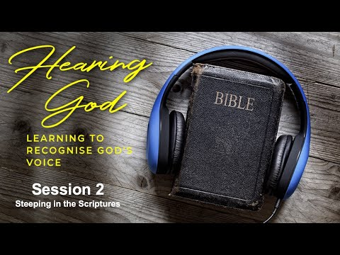 Hearing God course Session Two - Steeping in the Scriptures