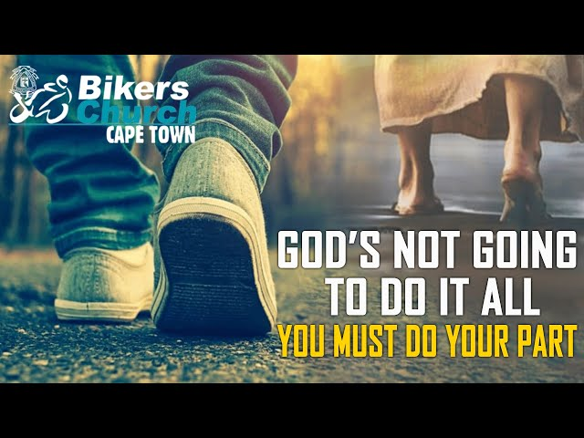 God's not going to do it all – you must do your part ~ Pastor George Lehman
