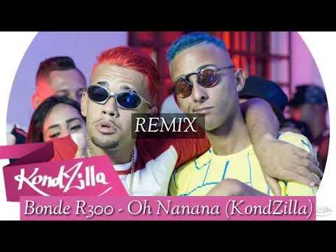 Bonde R300 - Oh Nanana  (KondZilla) Remix