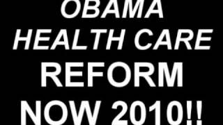 Obama Health Care Reform NOW 2010!!! WILL IT PASS..HEALTH CARE FOR ALL NOW!!
