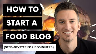 How to Start a Food Blog | Step-by-Step for Beginners