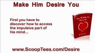 Make Him Desire You | How To Make a Man Desire You