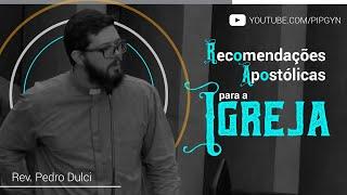 Recomendações Apostólicas Para a Igreja - 1 Tessalonicenses 5:12-28 | Rev. Pedro Dulci