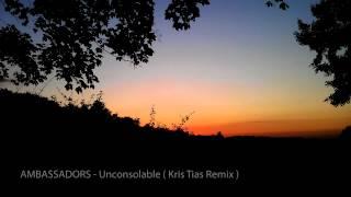 AMBASSADORS - Unconsolable (Kris Tias Remix)