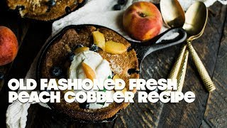 Old Fashioned Fresh Peach Cobbler Recipe with Homemade Whipped Cream