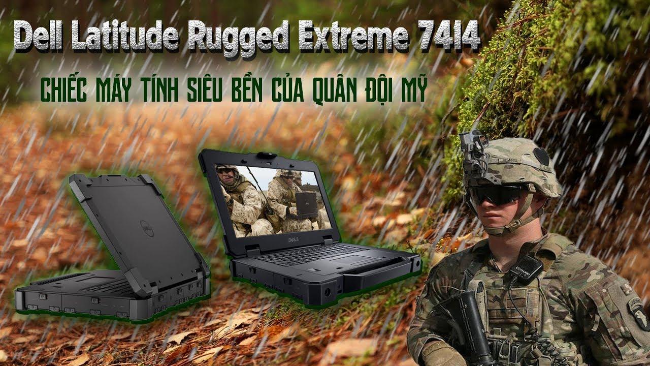 Đánh Giá Siêu Laptop Quân Sự Dell Latitude Rugged Extreme 7414 Độ Bền Dã Chiến