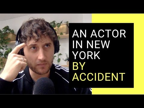 How (Not) To Become An Actor In New York - Part 1: Get Cast In A Feature Film