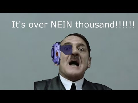 It's Over NEIN Thousand!!!!