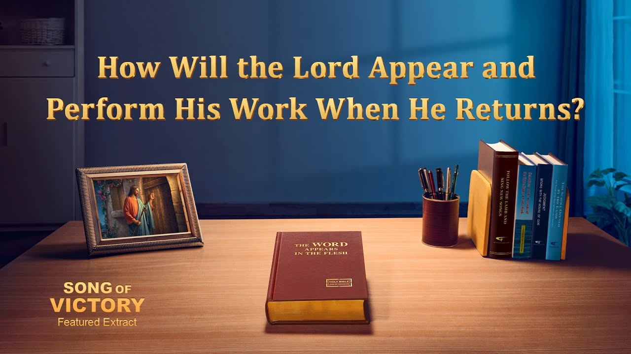"""Gospel Movie Extract 1 From """"Song of Victory"""": How Will the Lord Appear and Perform His Work When He Returns?"""