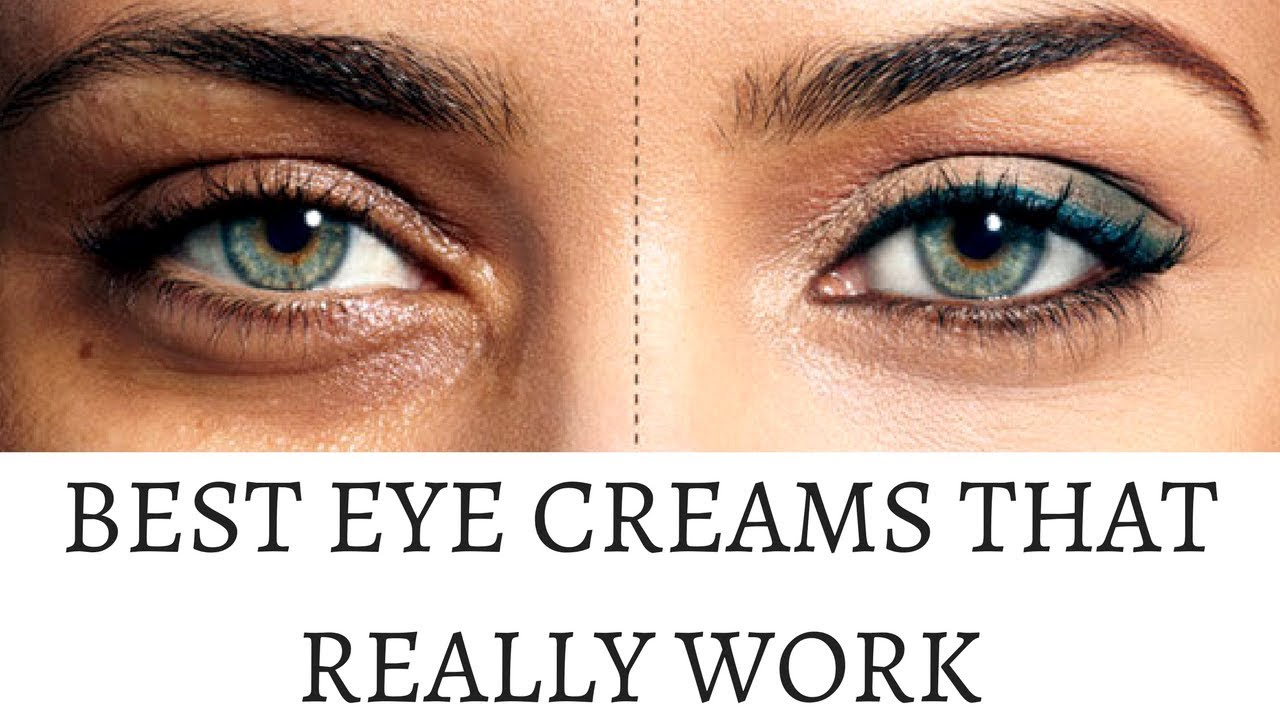 Best Eye Creams For Dark Circles Puffy Eyes And Fine Lines Youtube