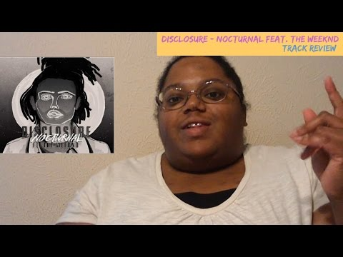 DISCLOSURE - NOCTURNAL FEAT. THE WEEKND (Track Review)