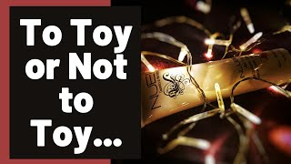 To Toy or Not to Toy...