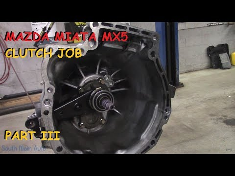 Mazda Miata MX 5 - Clutch Replacement Job - Part III