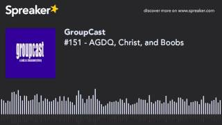 #151 - AGDQ, Christ, and Boobs