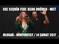 Ece Seçkin Feat Ozan Doğulu Wet Uludağ Winterfest 14 Şubat 2017 mp3