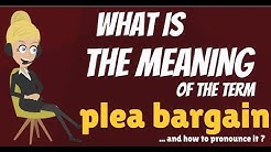 What is PLEA BARGAIN? What does PLEA BARGAIN mean? PLEA BARGAIN meaning, definition & explanation