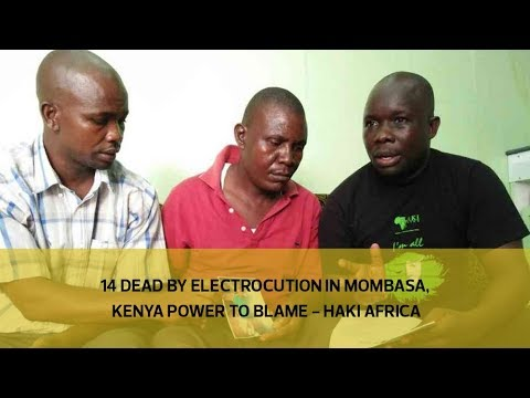 14 dead by electrocution in Mombasa, Kenya Power to blame - Haki Africa