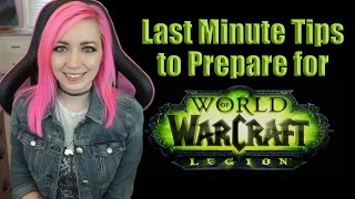 Last Minute Tips to Prepare for Legion | World of Warcraft