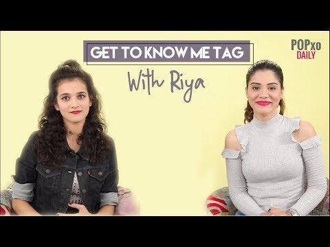 Get To Know Me Tag With Riya - POPxo