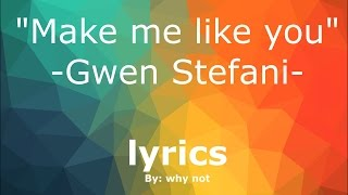 Make Me Like You - Gwen Stefani - ORIGINAL LYRICS       2016HD