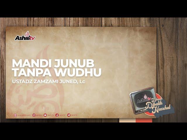 Mandi Junub Tanpa Wudhu - Ustadz Zamzami Juned, Lc