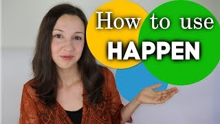 How to use HAPPEN: Advanced English Vocabulary Lesson