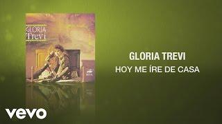 Gloria Trevi - Hoy Me Ire de Casa
