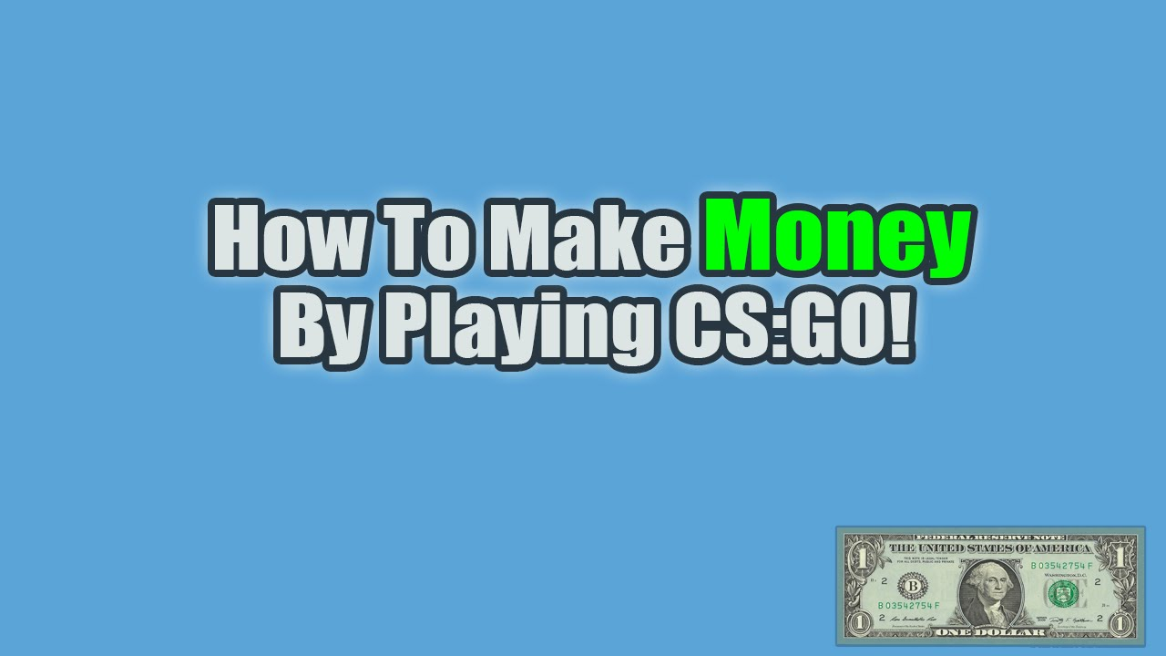 How To Earn Money By Playing Cs:go!