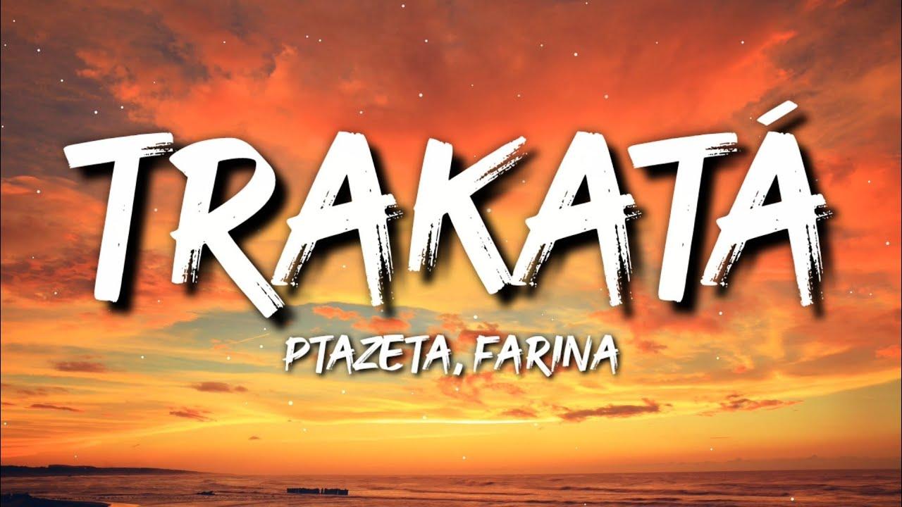 Ptazeta, Farina - Trakatá (Letra / Lyrics)