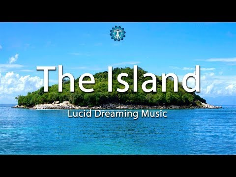 "Lucid Dreaming Music: ""The Island"" - Deep Sleep, Fantasy, Imagination"