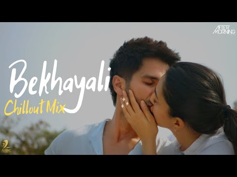 Bekhayali Chillout Mix Aftermorning Kabir Singh Arijit Singh Sachet