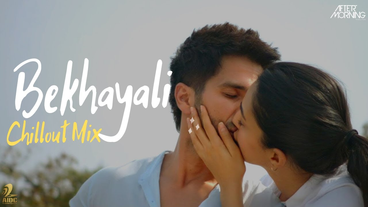 Bekhayali Remix Aftermorning Chillout Mix Kabir Singh Arijit