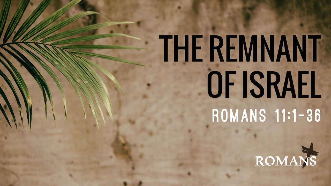 10/03/21 (10:30) Romans - The Remnant of Israel