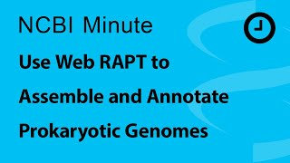 NCBI Minute: Use Web RAPT to Assemble and Annotate Prokaryotic Genomes