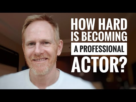 Acting advice - How hard is it to become a professional actor?