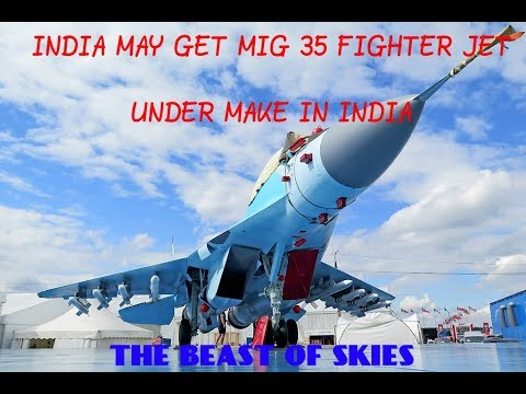 RUSSIA OFFERING MIG 35 TO INDIA by indian defense news