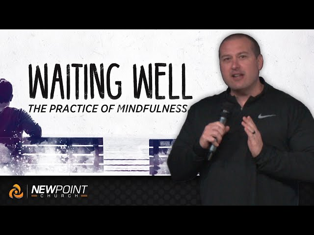 The Practice of Mindfulness | Waiting Well [ New Point Church ]