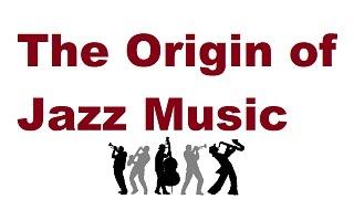 The Origin of Jazz Music