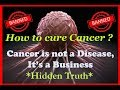 Cancer is not a Disease but a Business 😱   Cure Cancer Naturally 🍑🍒   CWP 
