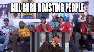 Bill Burr Roasting People - Try Not To Laugh Reaction