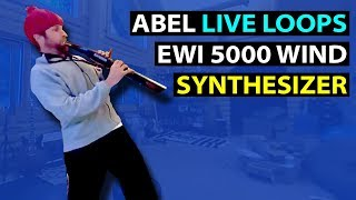 Abel Live Loops with Crazy EWI 5000 Wind Synthesizer